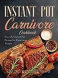 Instant Pot Carnivore Cookbook: Flavorful Instant Pot Recipes for Carnivores People