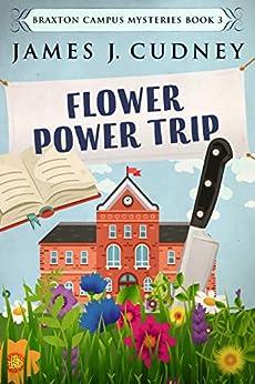 Flower Power Trip: A Kellan Ayrwick Cozy Mystery (Braxton Campus Mysteries Book 3) by [James J. Cudney]