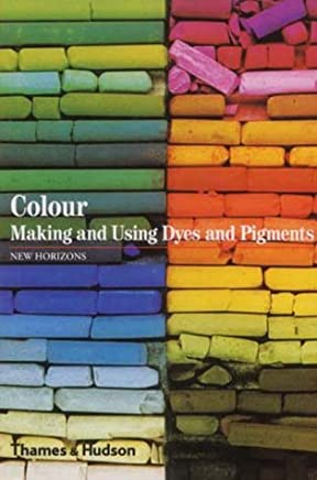 Colour. Making and using dyes and Pigments: (New Horizons)