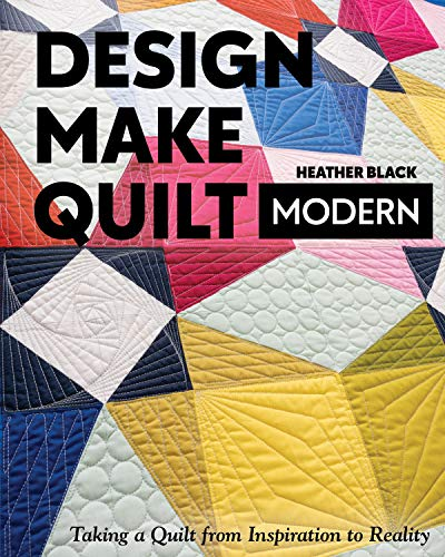 Compare Textbook Prices for Design, Make, Quilt Modern: Taking a Quilt from Inspiration to Reality  ISBN 9781617459573 by Black, Heather