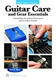 Mini Music Guides: Guitar Care and Gear Essentials: Everything You Need to Know in an Easy-to-Follow Format (Guitar)