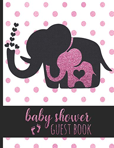 Baby Shower Guest Book: Keepsake For Parents of Baby Girl - Guests Sign In And Write Specials Messages To Baby & Parents - Cute Mom & Baby Pink Elephant Cover Design & Hearts - Bonus Gift Log Included
