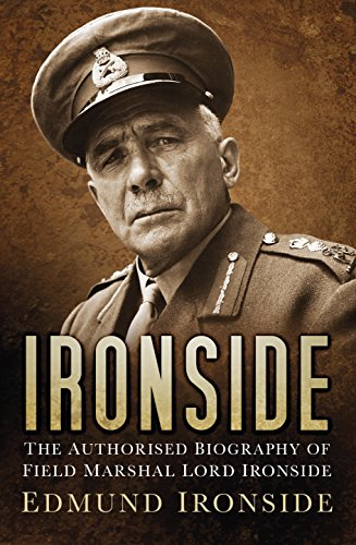 Ironside: The Authorised Biography of Field Marshal Lord Ironside (English Edition)