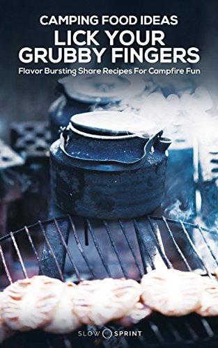 Camping Food Ideas Lick Your Grubby Fingers: Flavor Bursting Share Recipes For Campfire Fun (English Edition)