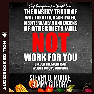 Self Discipline for Weight Loss: The Unsexy Truth of Why the Keto, Dash, Paleo, Mediterranean, and Dozens of Other Diets Will NOT Work for You cover art
