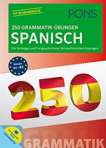 PONS 250 Grammatik-Übungen Spanisch: Für Anfänger und Fortgeschrittene. Mit ausführlichen Lösungen.