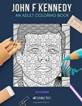 JOHN F KENNEDY: AN ADULT COLORING BOOK: A John F Kennedy Coloring Book For Adults