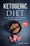 Ketogenic Diet: Low-Carb, High Fat Diet Done Properly For Real Weight Loss! (Low Carb Diet, High Blood Pressure, Anti Inflammatory Diet, Ketogenic Cookbook, Lose Belly Fat, Diabetes Diet, Diabetic)