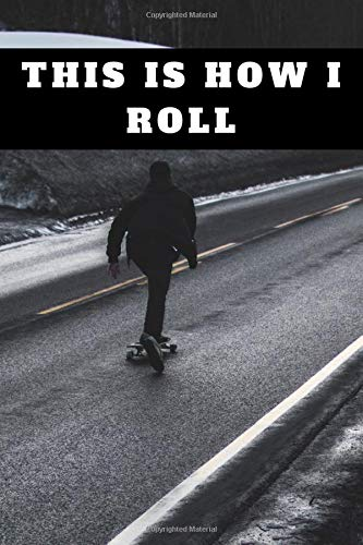 This is how I roll: Skateboarding Journal for journaling | Notebook for skaters 122 pages 6x9 inches | Gift for men and woman girls and boys| sport | logbook