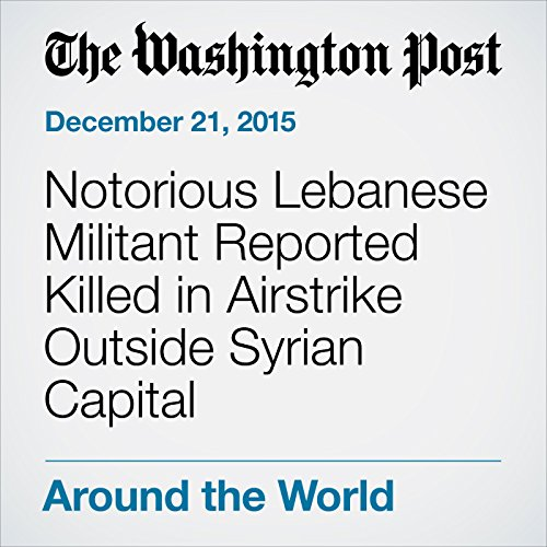 Notorious Lebanese Militant Reported Killed in Airstrike Outside Syrian Capital cover art