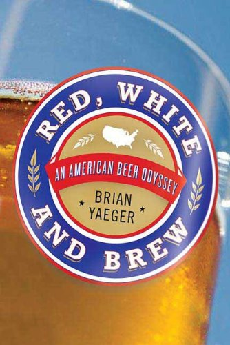 Red, White, and Brew: An American Beer Odyssey (English Edition)