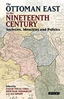 The Ottoman East in the Nineteenth Century: Societies, Identities and Politics (Library of Ottoman Studies)