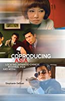 Coproducing Asia: Locating Japanese-Chinese Regional Film and Media