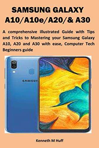 SAMSUNG GALAXY A10/A10e/A20/& A30: A comprehensive illustrated Guide with Tips and Tricks to Mastering your Samsung Galaxy A10, A20 and A30 with ease, Computer Tech Beginners guide
