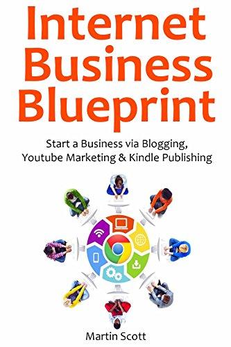 Internet Business Blueprint: Start a Business via Blogging, Youtube Marketing & Kindle Publishing (3 in 1 bundle) (English Edition)
