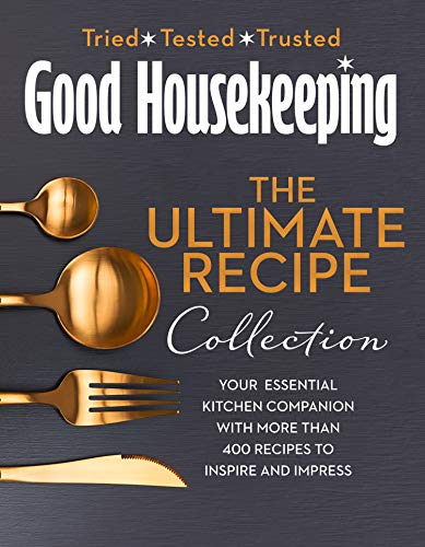 The Good Housekeeping Ultimate Collection: Your Essential Kitchen Companion with More Than 400 Recipes to Inspire and Impress
