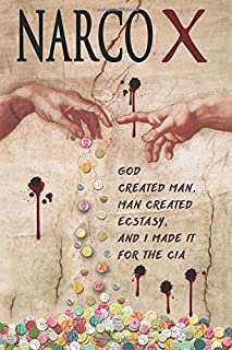 Narco X: God Created Man, Man Created Ecstasy, And I made it for the CIA (Pills of God)