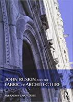 John Ruskin and the Fabric of Architecture