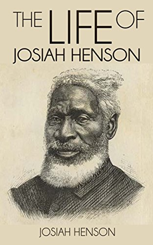 The Life of Josiah Henson, Formerly a Slave, Now an Inhabitant of Canada, as Narrated by Himself by [Josiah Henson]