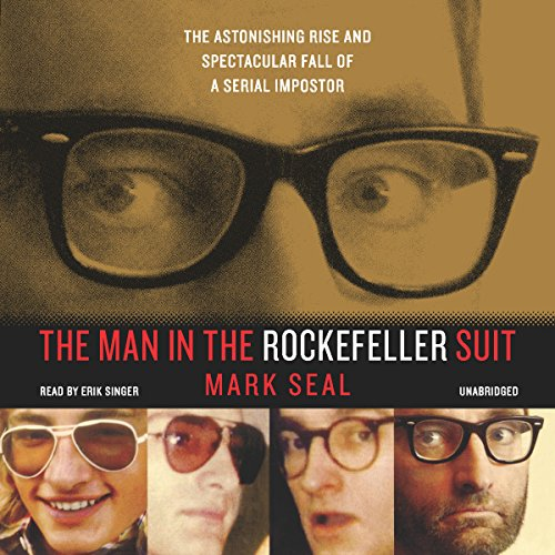 The Man in the Rockefeller Suit     The Astonishing Rise and Spectacular Fall of a Serial Imposter              By:                                                                                                                                 Mark Seal                               Narrated by:                                                                                                                                 Erik Singer                      Length: 10 hrs and 31 mins     305 ratings     Overall 4.2