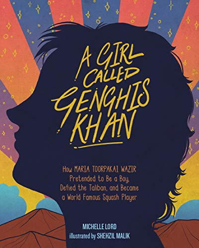 A Girl Called Genghis Khan: How Maria Toorpakai Wazir Pretended to Be a Boy, Defied the Taliban, and Became a World Famous Squash Player (People Who Shaped Our World Book 5) (English Edition)