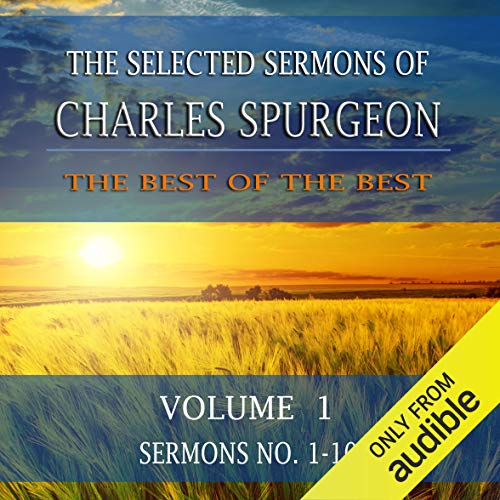 The Selected Sermons of Charles Spurgeon, Volume 1, Sermons 1-10 audiobook cover art