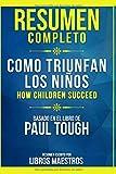 Resumen Completo: Como Triunfan Los Niños (How Children Succeed) - Basado En El Libro De Paul Tough ...