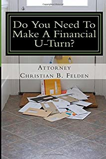 Do You Need To Make A Financial U-Turn?: Discover the TRUTH about using Bankruptcy to point your finances in the right dir...
