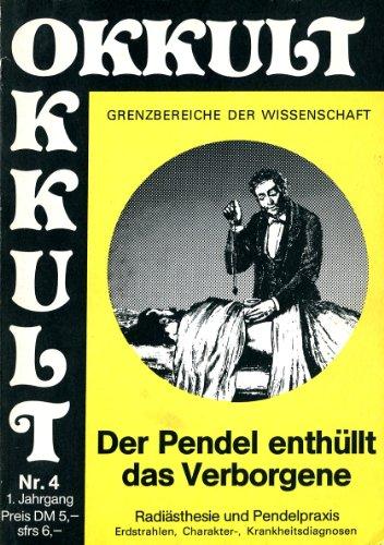Der Pendel enthüllt das Verborgene: Radiästhesie und Pendelpraxis - Erdstrahlen, Charakter-, Krankheitsdiagnosen Okkult Nr. 4