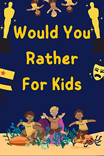 Would You Rather For Kids: Over 300 Funny And Silly Questions That Kids And Families Will Love (English Edition)