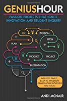 Genius Hour: Passion Projects That Ignite Innovation and Student Inquiry