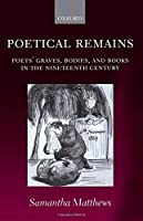 Poetical Remains: Poets' Graves, Bodies, and Books in the Nineteenth Century