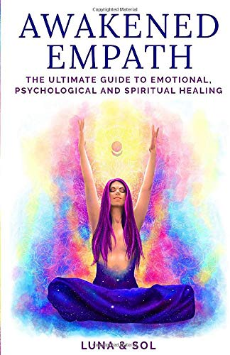 Awakened Empath: The Ultimate Guide to Emotional,...