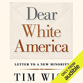 Dear White America     Letter to a New Minority              By:                                                                                                                                 Tim Wise                               Narrated by:                                                                                                                                 Tim Wise                      Length: 3 hrs and 32 mins     257 ratings     Overall 4.7