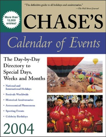 Chase's Calendar of Events 2004 : The Day-to-Day Directory to Special Days, Weeks, and Months