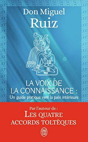 La voix de la connaissance: Un livre de sagesse toltèque. Un guide pratique vers la paix intérieure