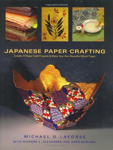 Japanese Paper Crafting: Create 17 Paper Craft Projects & Make your own Beautiful Washi Paper: Create 17 Paper Craft Projects and Make Your Own Beautiful Was