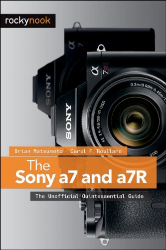 The Sony a7 and a7R: The Unofficial Quintessential Guide (English Edition)