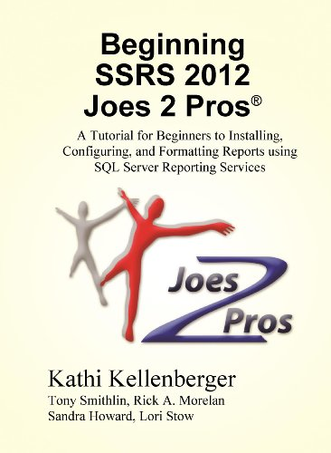 Amazon Com Beginning Ssrs Joes 2 Pros A Tutorial For Beginners To Installing Configuring And Formatting Reports Using Sql Server Reporting Services Ebook Kellenberger Kathi Rick Morelan Kindle Store
