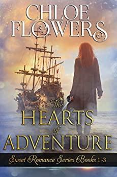 The Hearts of Adventure Sweet Romance Trilogy: An American Historical Adventure Romance by [Chloe Flowers]