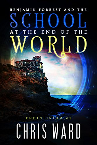 Benjamin Forrest and the School at the End of the World (Endinfinium Book 1)