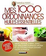 Mes 1000 ordonnances huiles essentielles de Danièle Festy