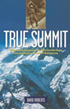 True Summit : What Really Happened on Maurice Herzog's First Legendary Ascent of Annapurna