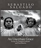 An Uncertain Grace: Essays by Eduardo Galeano and Fred Ritchin