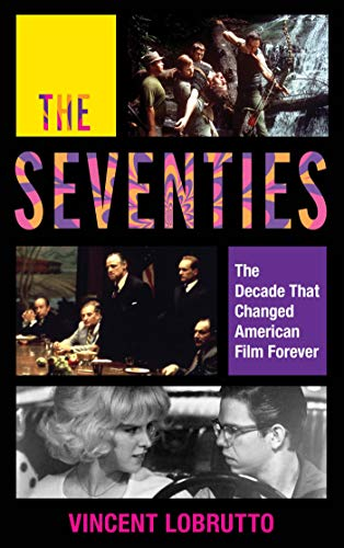 The Seventies: The Decade That Changed American Film Forever (English Edition)