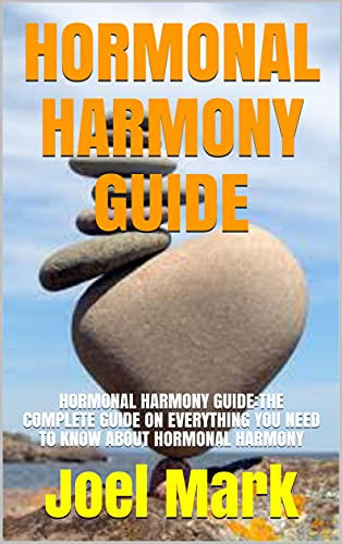 HORMONAL HARMONY GUIDE: HORMONAL HARMONY GUIDE:THE COMPLETE GUIDE ON EVERYTHING YOU NEED TO KNOW ABOUT HORMONAL HARMONY (English Edition)