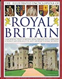 The Illustrated Encyclopedia of Royal Britain: A Magnificent Study of Britain's Royal Heritage With