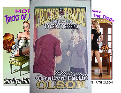 Tricks of the Trade -- A Beginners Guide To Cross Dressing (3 Book Series)