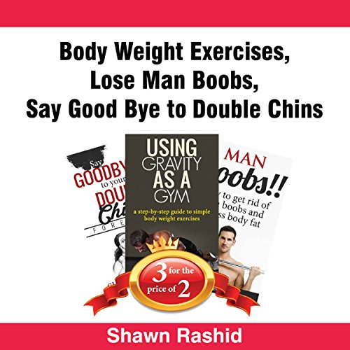 Body Weight Exercises + Lose Man Boobs + Say Good Bye to Double Chins: Book Bundle Package audiobook cover art