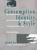 Consumption, Identity and Style: Marketing, meanings, and the packaging of pleasure (Comedia)